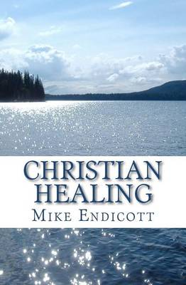 Christian Healing by Mike Endicott