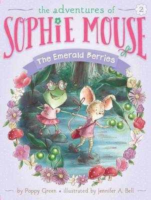 The Adventures of Sophie Mouse #2: The Emerald Berries by Poppy Green