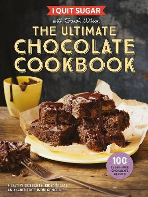 I Quit Sugar The Ultimate Chocolate Cookbook by Sarah Wilson