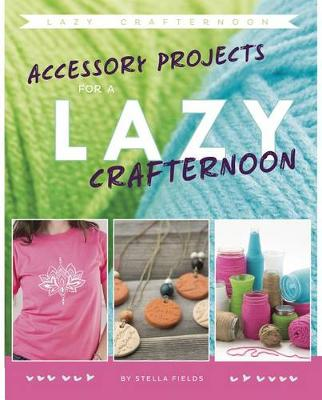 Accessory Projects for a Lazy Crafternoon by Stella Fields