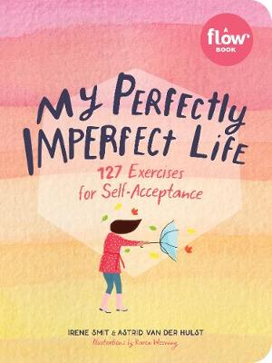 My Perfectly Imperfect Life: 127 Exercises for Self-Acceptance by Irene Smit