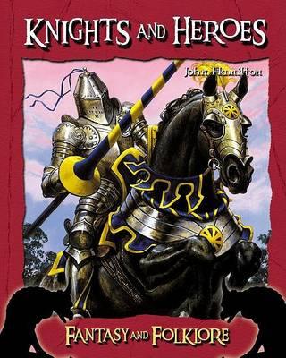 Knights and Heroes by John Hamilton