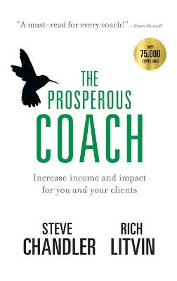The Prosperous Coach: Increase Income and Impact for You and Your Clients by Steve Chandler