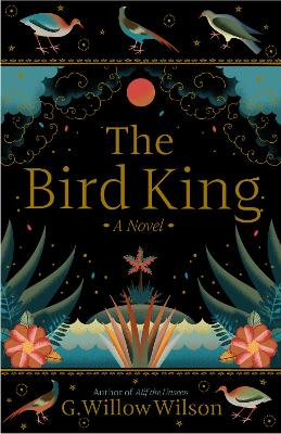 The Bird King by G. Willow Wilson