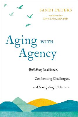Aging with Agency: Building Resilience, Confronting Challenges, and Navigating Eldercare by Sandi Peters
