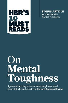 """HBR's 10 Must Reads on Mental Toughness (with bonus interview """"Post-Traumatic Growth and Building Resilience"""" with Martin Seligman) (HBR's 10 Must Reads) by Martin E.P. Seligman"""