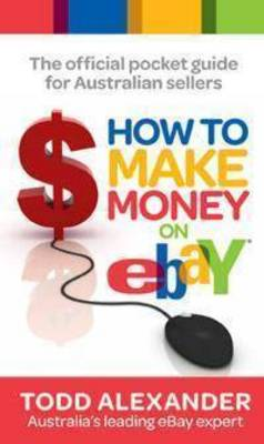 How to Make Money on eBay by Todd Alexander