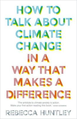How to Talk About Climate Change in a Way That Makes a Difference book