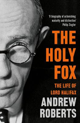 The Holy Fox: The Life of Lord Halifax by Andrew Roberts