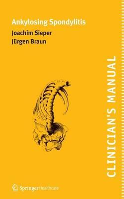 Clinician's Manual on Ankylosing Spondylitis by Joachim Sieper