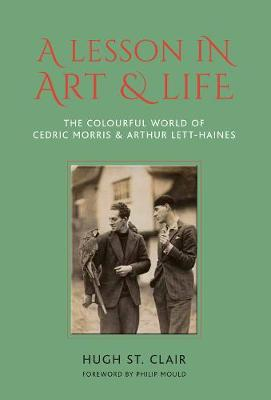 A Lesson in Art and Life: The Colourful World of Cedric Morris and Arthur Lett Haines book