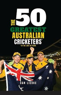The 50 Greatest Australian Cricketers book