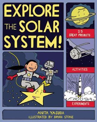 EXPLORE THE SOLAR SYSTEM! by Anita Yasuda