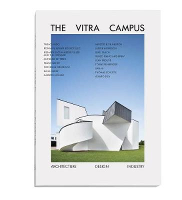 The Vitra Campus: Architecture Design Industry (3rd edition) by Mateo Kries