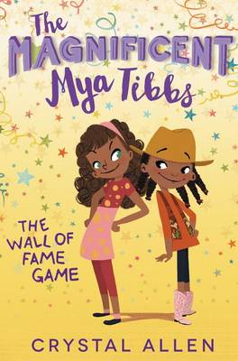 The Magnificent Mya Tibbs: The Wall of Fame Game by Crystal Allen