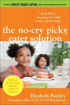 The No-Cry Picky Eater Solution:  Gentle Ways to Encourage Your Child to Eat-and Eat Healthy by Elizabeth Pantley