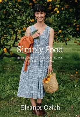Simply Food: 80 Delicious Wholefood Recipes for Everyday Living book