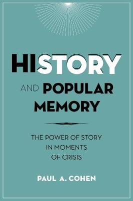 History and Popular Memory: The Power of Story in Moments of Crisis by Paul A. Cohen