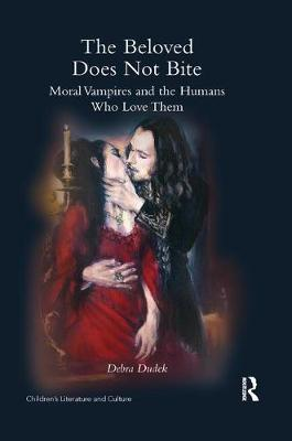 The The Beloved Does Not Bite: Moral Vampires and the Humans Who Love Them by Debra Dudek