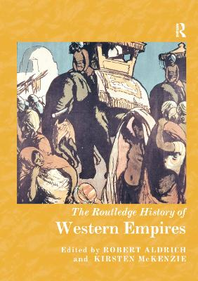 The The Routledge History of Western Empires by Robert Aldrich