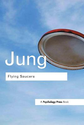 Flying Saucers: A Modern Myth of Things Seen in the Sky by C.G. Jung