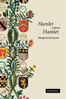 'Hamlet' without Hamlet by Margreta de Grazia