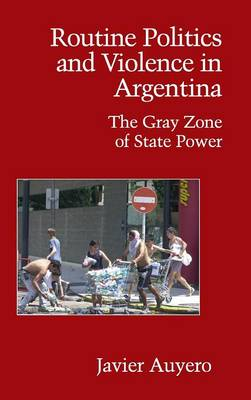Routine Politics and Violence in Argentina book