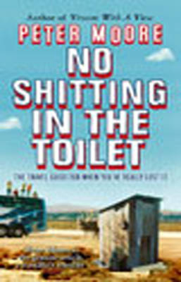 No Shitting In The Toilet by Peter Moore