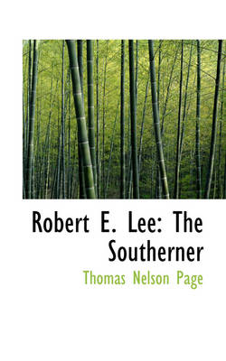 Robert E. Lee: The Southerner by Thomas Nelson Page