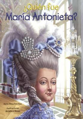 Quien Fue Maria Antonieta? by Dana Meachen Rau