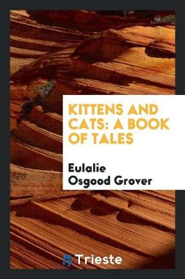 Kittens and Cats: A Book of Tales by Eulalie Osgood Grover