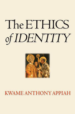 The Ethics of Identity by Kwame Anthony Appiah