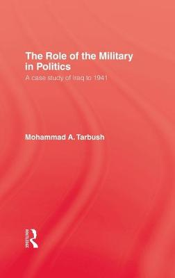 The Role of the Military in Politics by Mohammad A. Tarbush