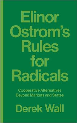 Elinor Ostrom's Rules for Radicals by Derek Wall