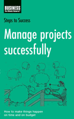 Manage Projects Successfully: How to Make Things Happen on Time and on Budget by Bloomsbury Publishing