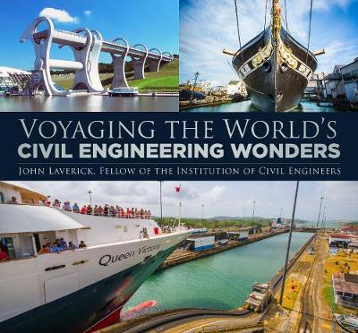 Voyaging the World's Civil Engineering Wonders by John Laverick