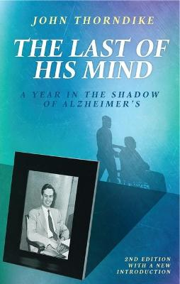 The Last of His Mind: A Year in the Shadow of Alzheimer's by John Thorndike