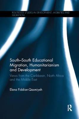 South-South Educational Migration, Humanitarianism and Development by Elena Fiddian-Qasmiyeh