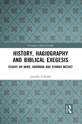 History, Hagiography and Biblical Exegesis: Essays on Bede, Adomnan and Thomas Becket by Jennifer O'Reilly