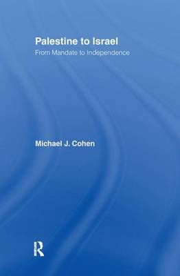 Palestine to Israel by Michael J. Cohen