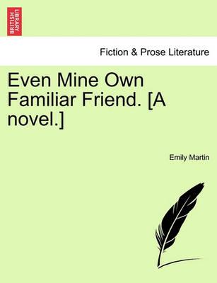 Even Mine Own Familiar Friend. [A Novel.] by Martin Emily