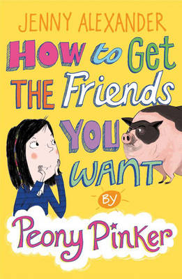 How to Get the Friends You Want by Peony Pinker by Jenny Alexander