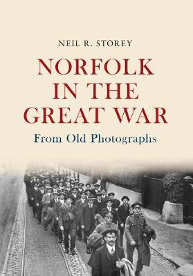 Norfolk in the Great War From Old Photographs by Neil R. Storey