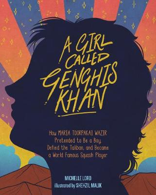 Girl Called Genghis Khan, A: How Maria Toorpakai Wazir Pretended to Be a Boy, Defied the Taliban, and Became a World Famous Squash Player book