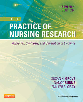 The Practice of Nursing Research: Appraisal, Synthesis, and Generation of Evidence by Susan K. Grove