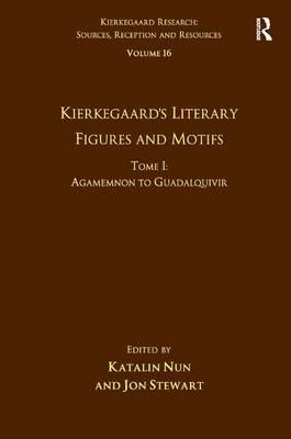 Kierkegaard's Literary Figures and Motifs  Volume 16, Tome I by Katalin Nun