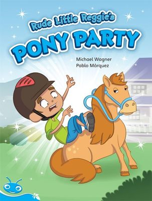 Bug Club Level 17 - Turquoise: Rude Little Reggie's Pony Party (Reading Level 17/F&P Level J) by Michael Wagner