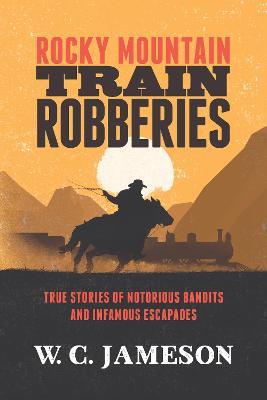 Rocky Mountain Train Robberies by W.C. Jameson