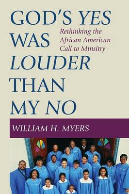 God's Yes Was Louder Than My No by William Myers