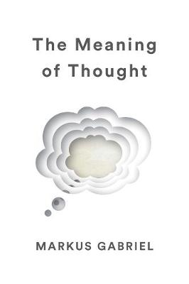 The Meaning of Thought by Markus Gabriel